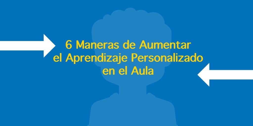 6-Maneras-de-Aumentar-el-Aprendizaje-Personalizado-en-el-Aula