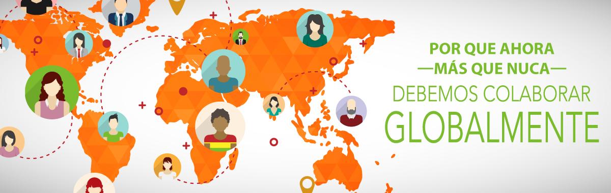Por Que Ahora -Más que Nunca- Debemos Colaborar Globalmente