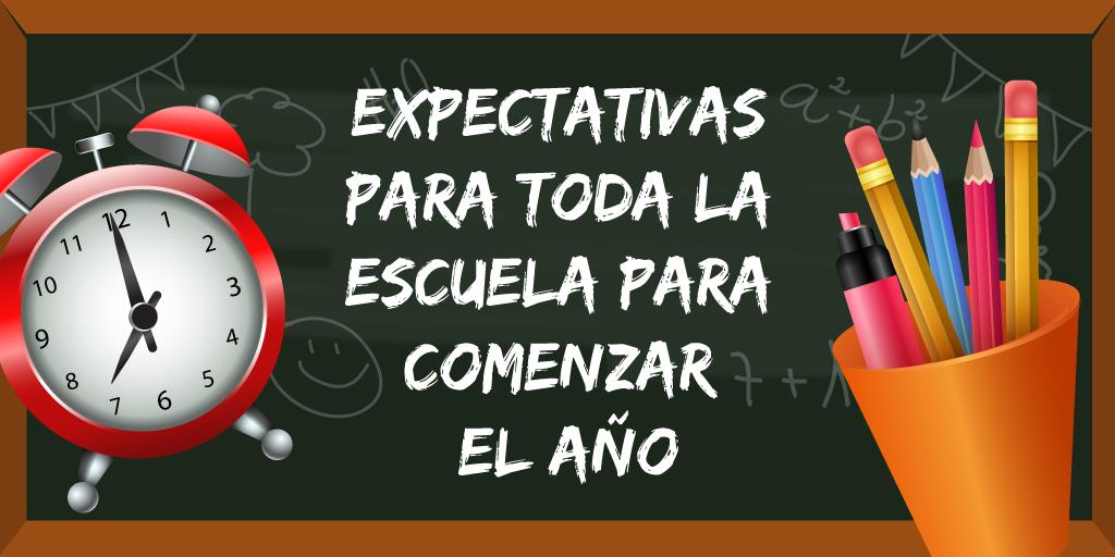 Expectativas para Toda la Escuela para Comenzar el Ciclo Escolar