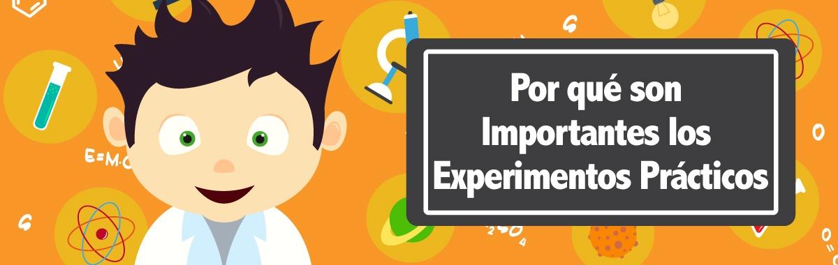 ¿Por qué son importantes los experimentos prácticos?