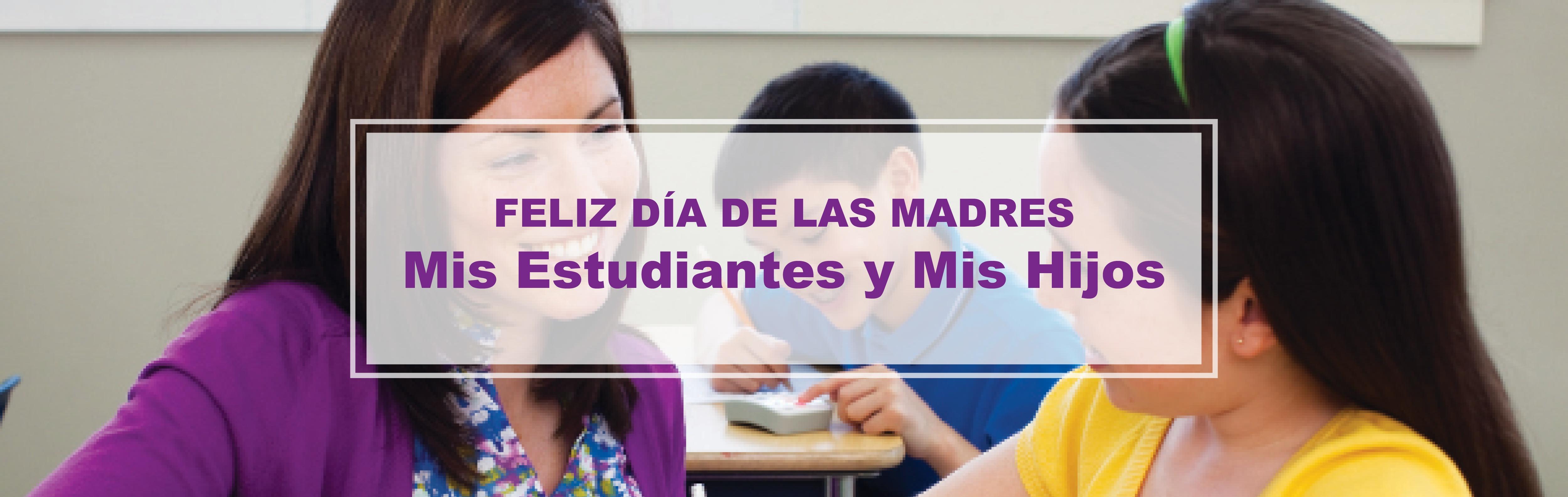 Feliz Día de la Madre: Mis estudiantes y mis niños