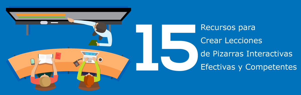15 Recursos para Crear Lecciones de Pizarras Interactivas (IWB) Efectivas y Competentes