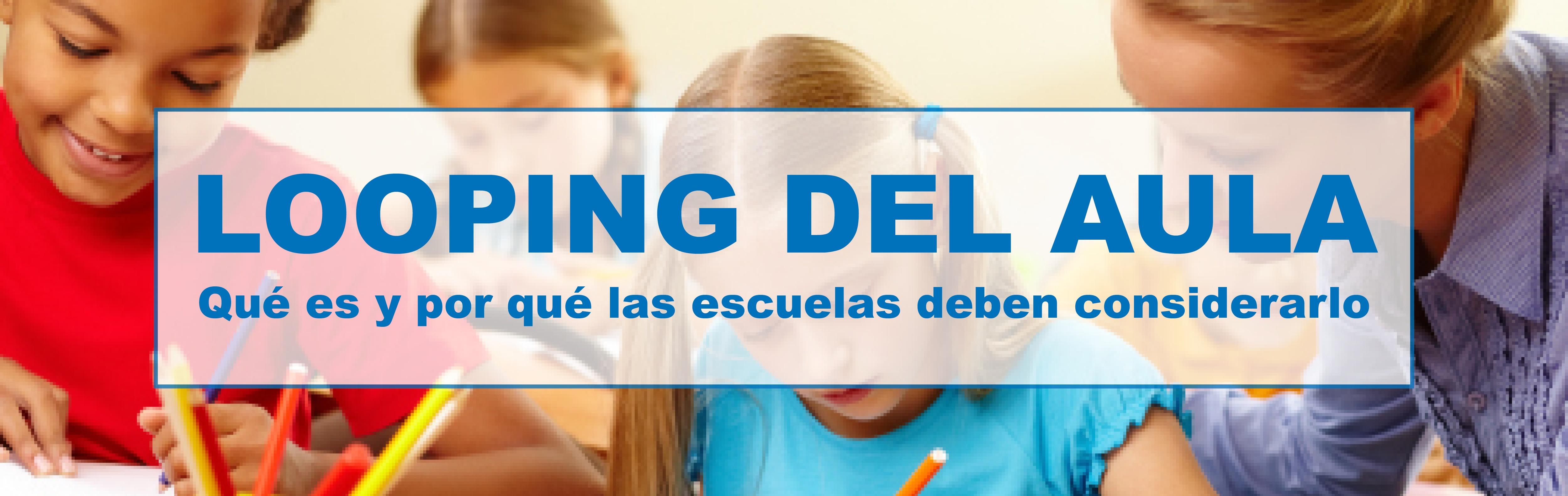 Looping del Aula: Qué Es y Por Qué las Escuelas Deben Considerarlo