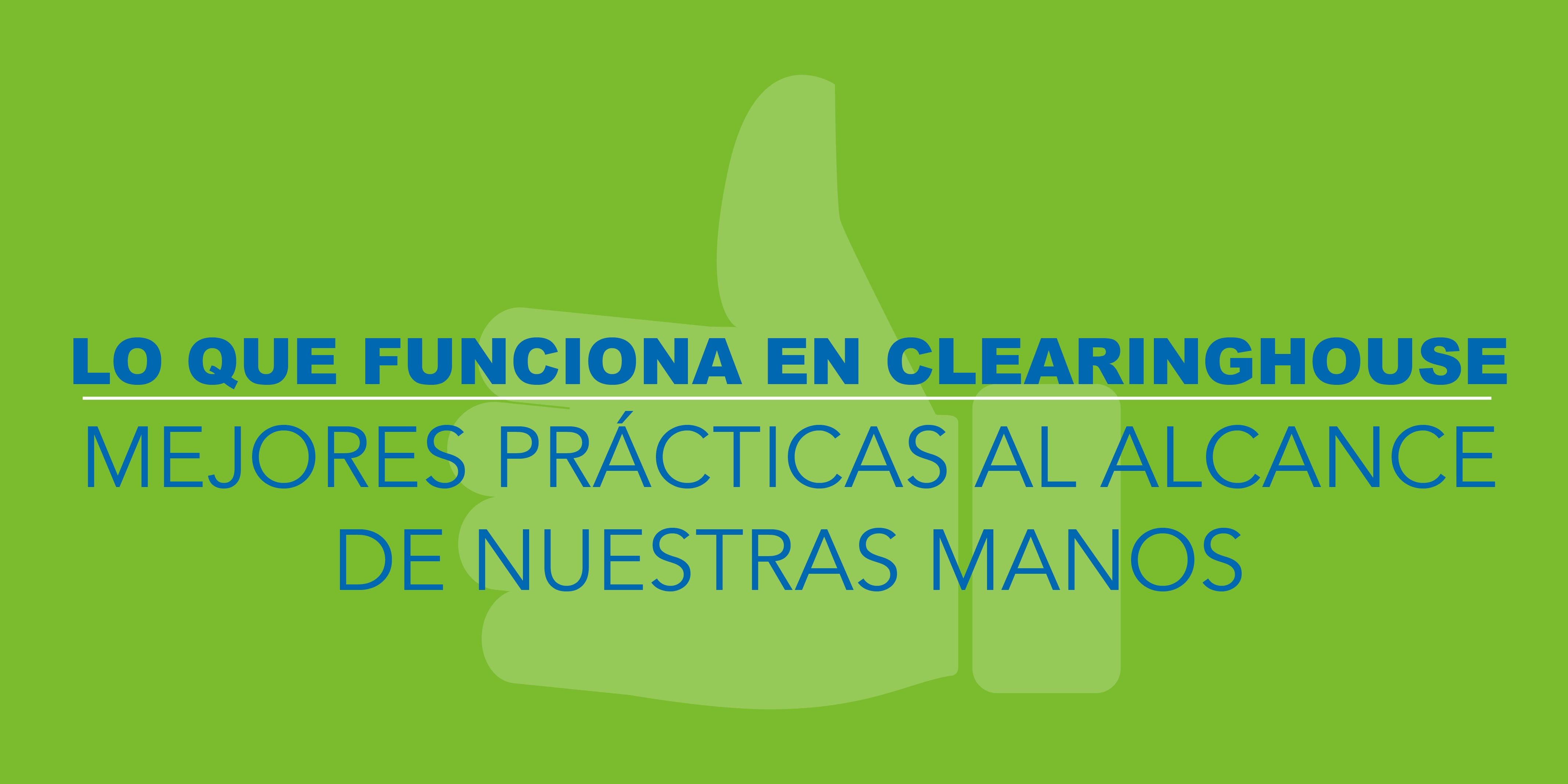 Lo que Funciona en Clearinghouse: Mejores Prácticas al Alcance de Nuestras Manos