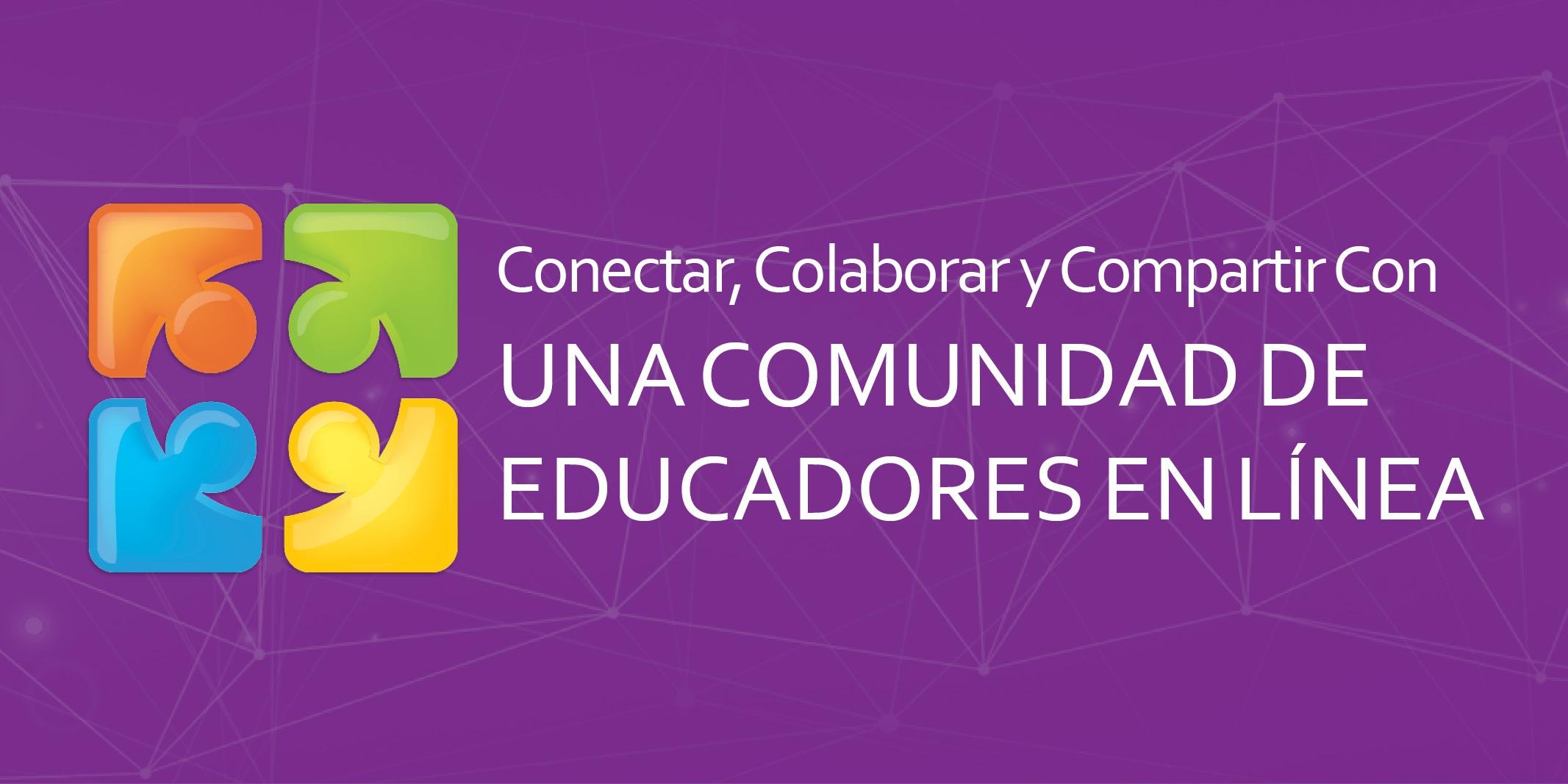 Conectar, Colaborar y Compartir con una Comunidad de Educadores en Línea