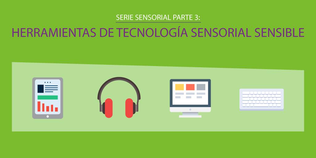 Serie Sensorial Parte 3: Herramientas de Tecnología Sensorial Sensible