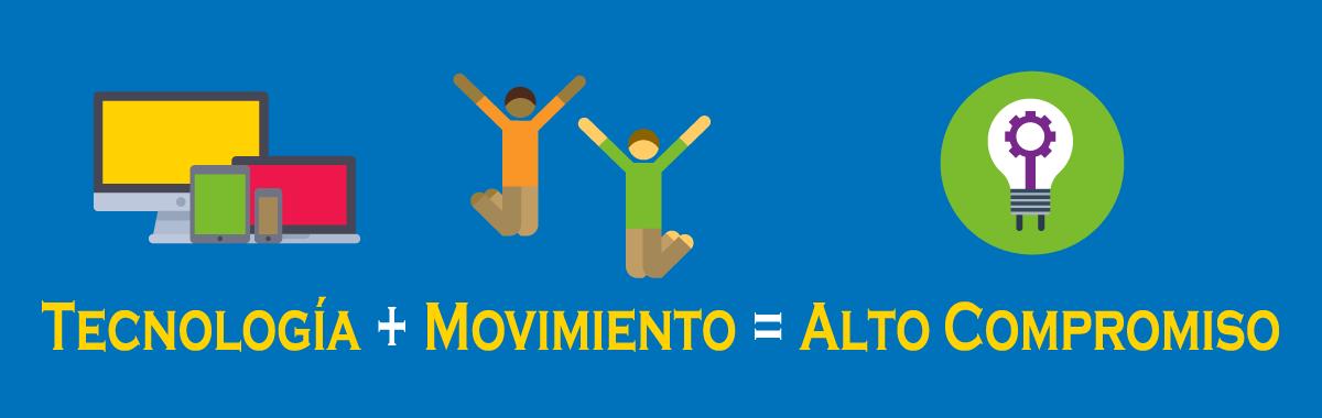 Tecnología + Movimiento = Alto Compromiso