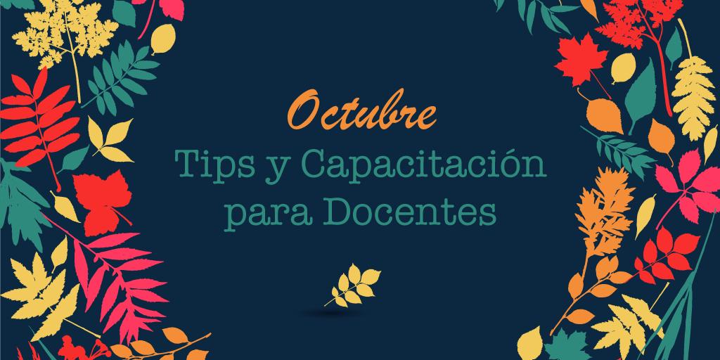 OCTUBRE: Tips y Capacitación para Docentes