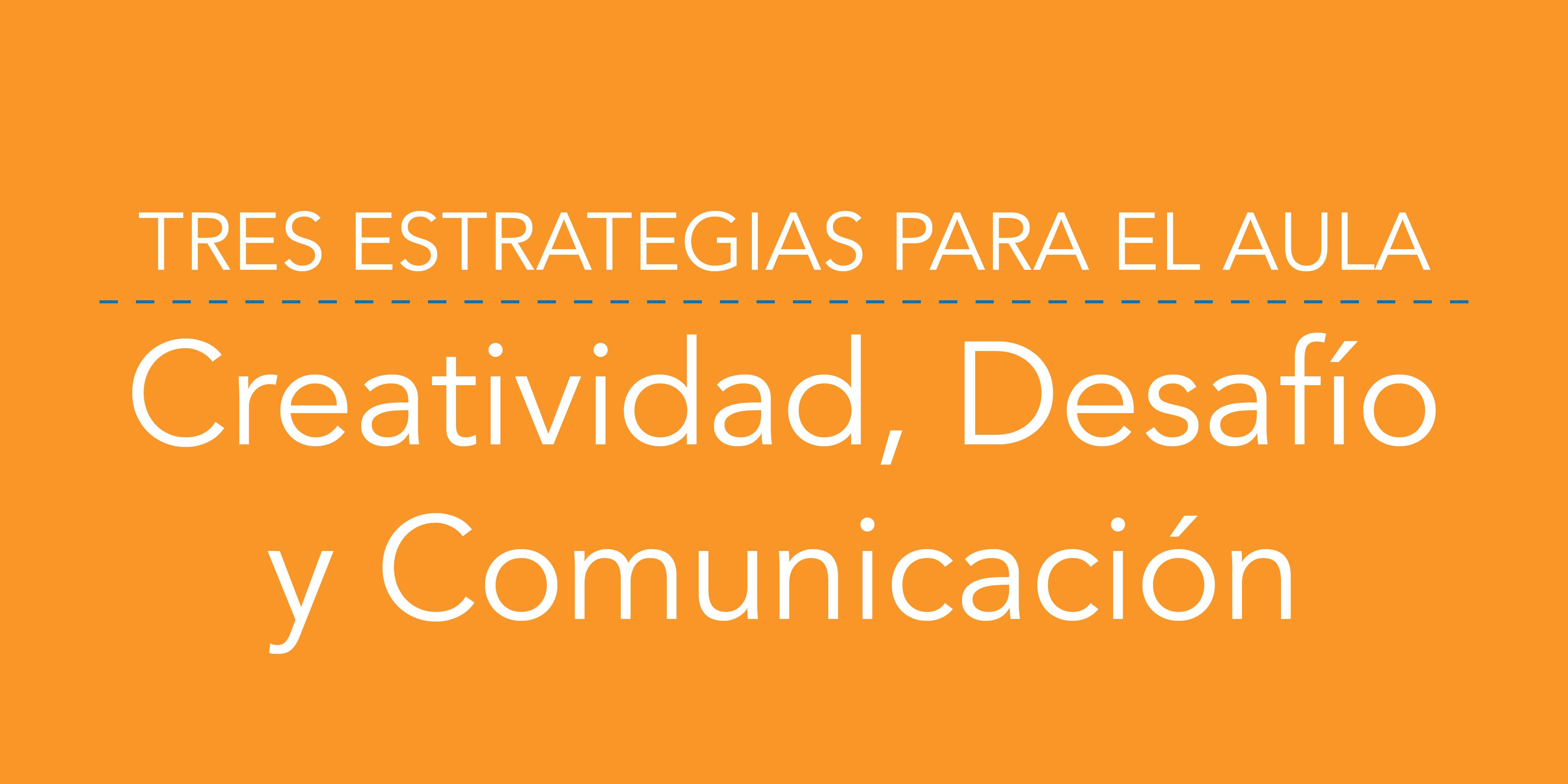 Tres Estrategias para el Aula: Creatividad, Desafío y Comunicación