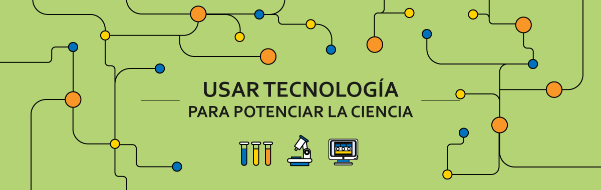 Usar Tecnología Para Potenciar la Ciencia