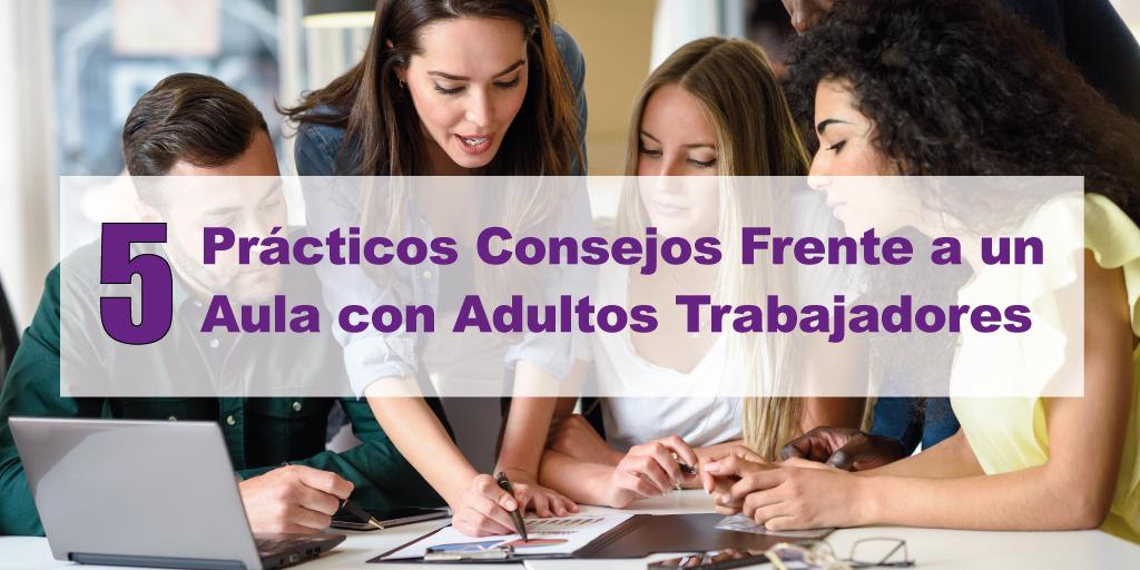 Cinco prácticos consejos frente al aula con adultos trabajadores.