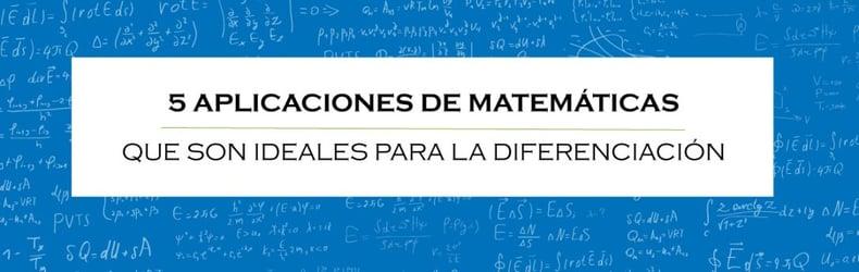 5 APLICACIONES DE MATEMÁTICAS QUE SON IDEALES PARA LA DIFERENCIACIÓN