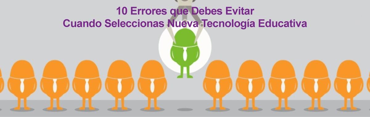 10 Errores que Debes Evitar al Seleccionar Nueva Tecnología Educativa