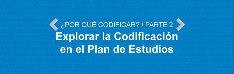 ¿Por qué Codificar? Parte 2: Explorar la Codificación en el Plan de Estudios