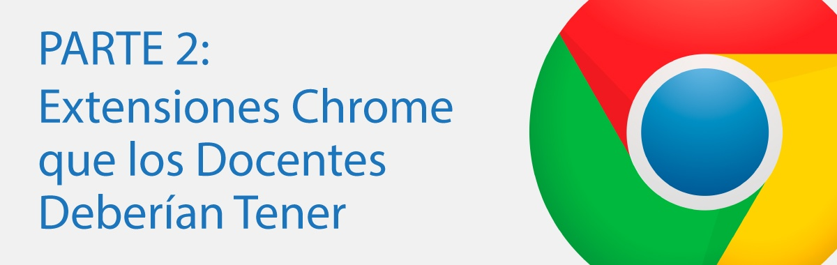Extensiones Chrome que los Docentes Deberían Tener