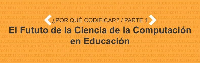 ¿Por qué Codificar? Parte 1: El futuro de la Ciencia de la Computación en Educación