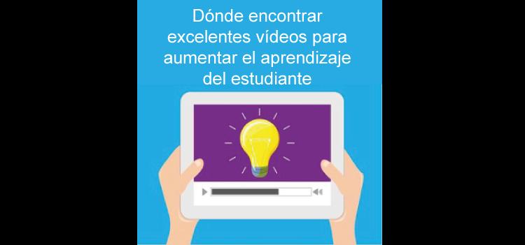 Dónde encontrar excelentes vídeos para aumentar el aprendizaje del estudiante