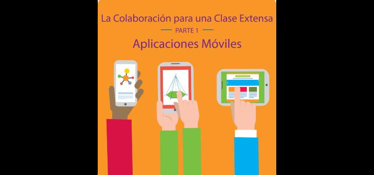 La Colaboración para una Clase Extensa - Parte 1 – Aplicaciones Móviles