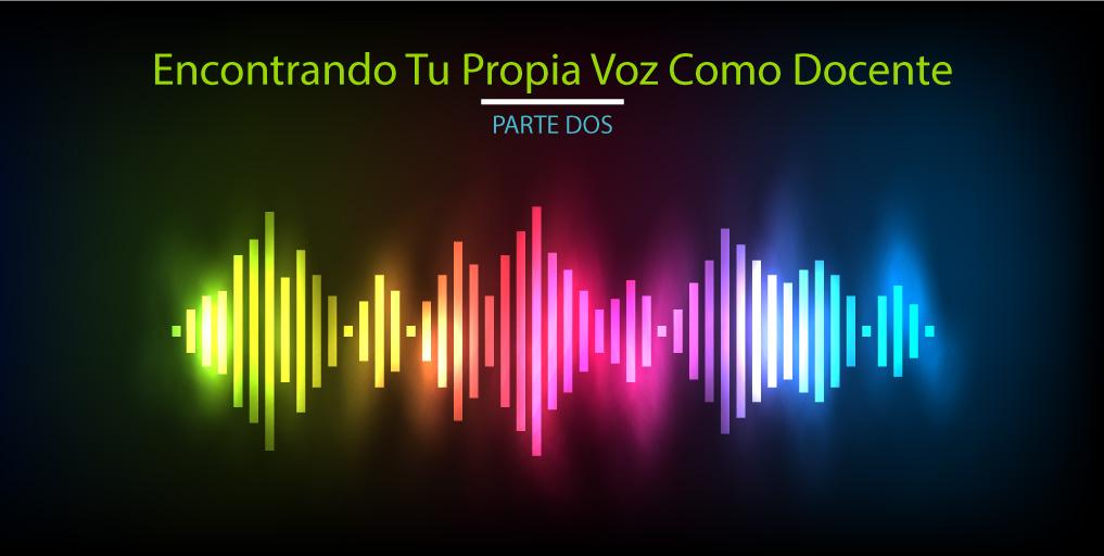 ENCONTRANDO-TU-PROPIA-VOZ-COMO-DOCENTE-(PARTE-2)_esp