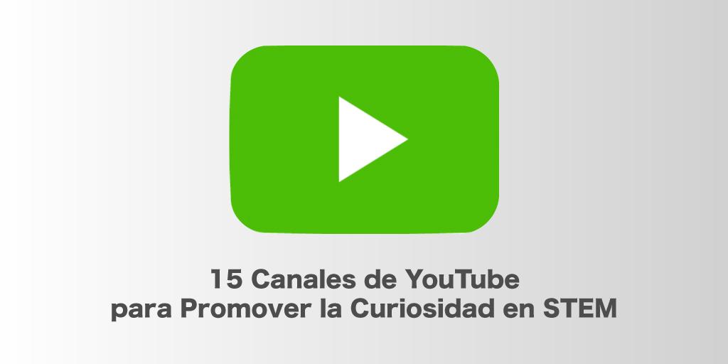 15 Canales de YouTube para Promover la Curiosidad en STEM