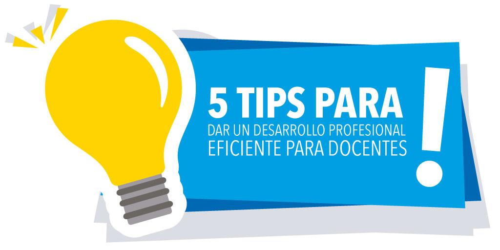 5 Tips para Dar un Desarrollo Profesional Eficiente para Docentes