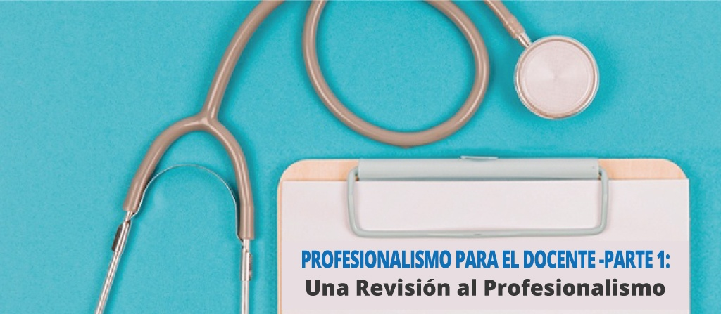 Profesionalismo para Docentes -Parte 1: Una Revisión al Profesional