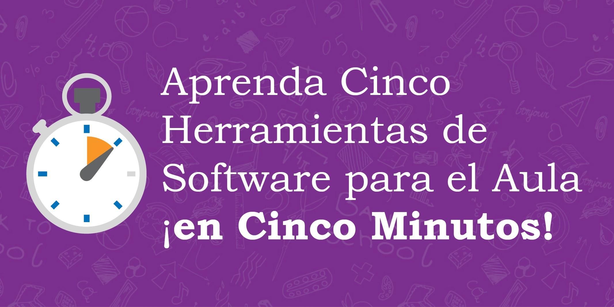 Aprenda Cinco Herramientas de Software para el Aula ¡en Cinco Minutos!