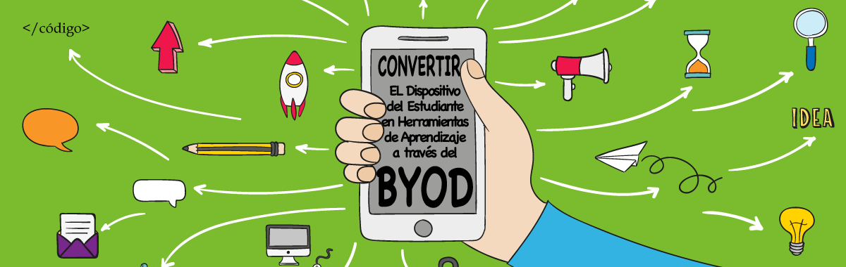 Convertir el Dispositivo del Estudiante en Herramientas de Aprendizaje a través del BYOD