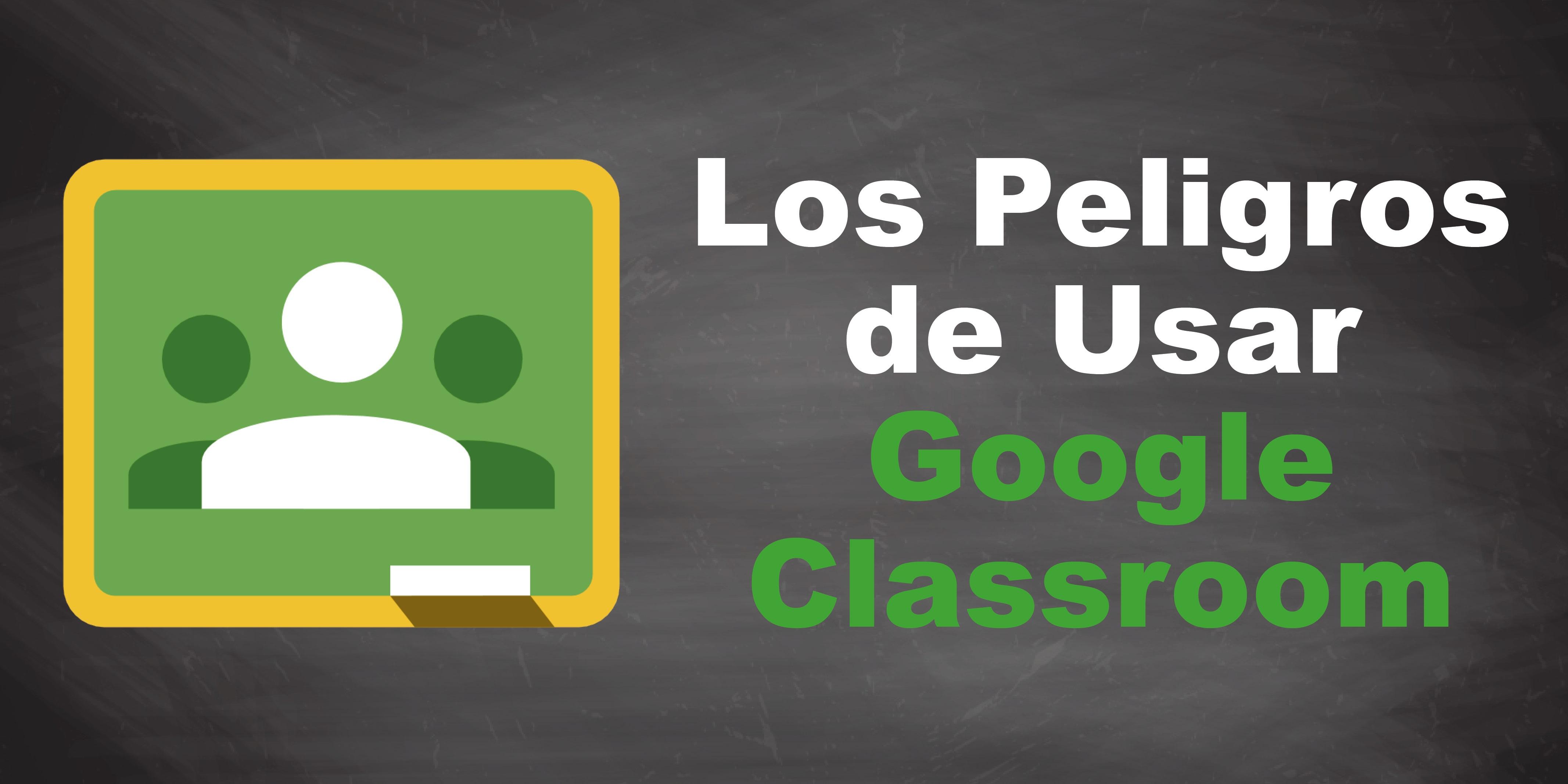 Los Peligros de Usar Google Classroom