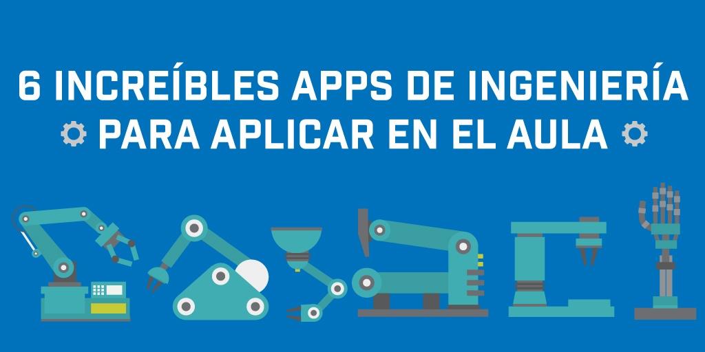 Seis Incríebles Aplicaciones de Ingeniería para Aplicar en el Aula