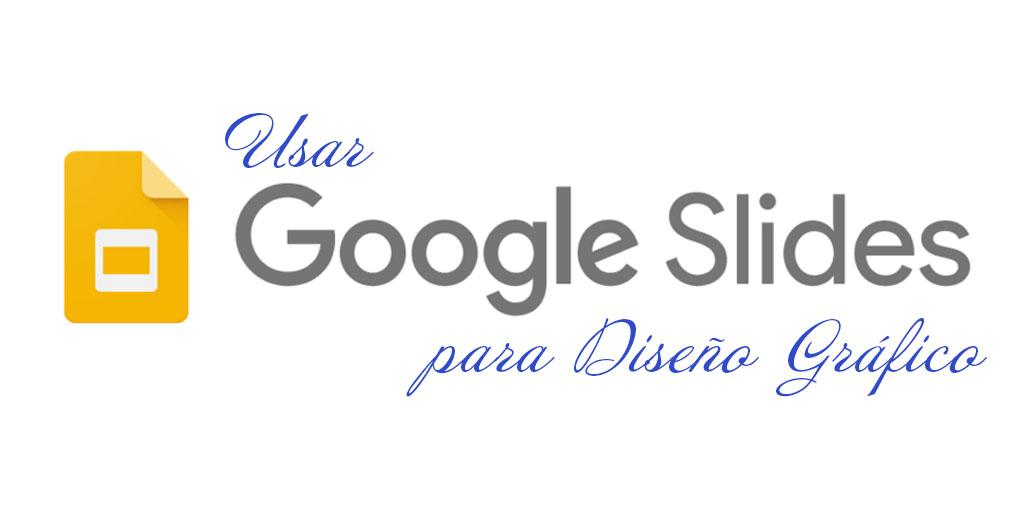 Usar Google Slides para Diseño Gráfico