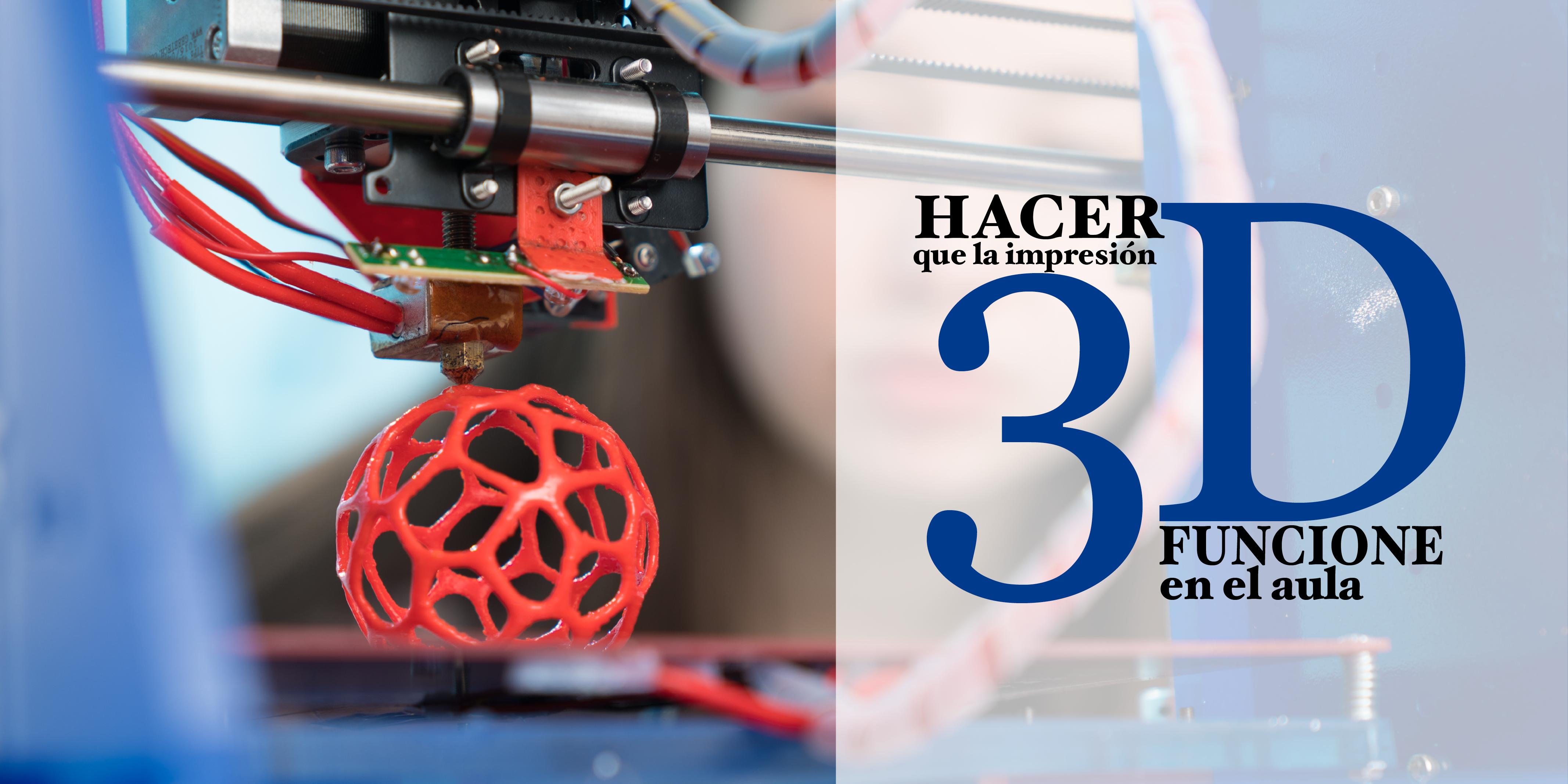 Hacer que la Impresión 3D Funcione en el Aula