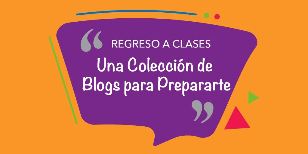 Regreso a la Escuela: Una Colección de Blogs para Prepararte