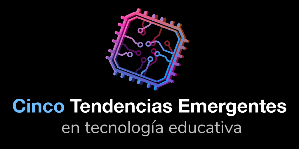Cinco Tendencias Emergentes en Tecnología Educativa (EdTech)