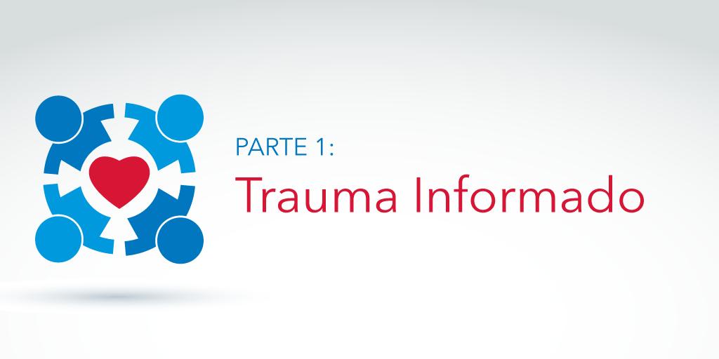 Parte 1: Trauma Informado