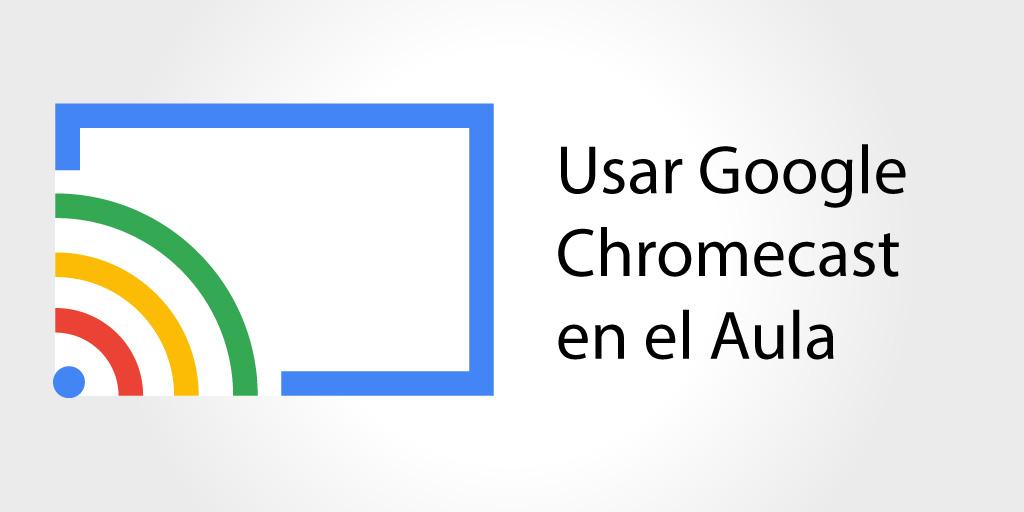 Usar Google Chromecast en el Aula